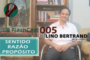 LB FlashCast 005 – Sentido, Razão, Propósito!