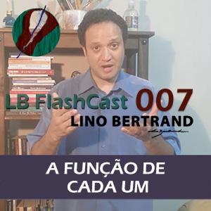 LB FlashCast 007 – A Função de Cada Um!
