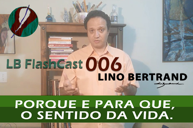 LB FlashCast 006 – Porque e Para que, o Sentido da Vida!