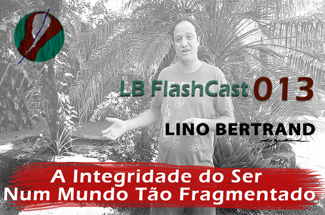 LB FlashCast 013 – Integridade do Ser