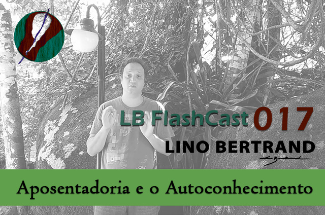 LB FlashCast 017 – Aposentadoria e Autoconhecimento
