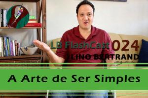 LB FlashCast 024 – A Arte de Ser Simples